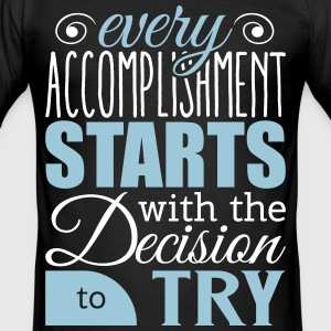Every accomplishment starts with decision to try T-Shirts - Men's Slim Fit T-Shirt