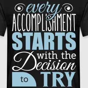 Every accomplishment starts with decision to try T-shirts - Mannen T-shirt