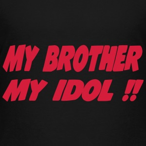 My brother My idol !! 111 Shirts - Teenage Premium T-Shirt