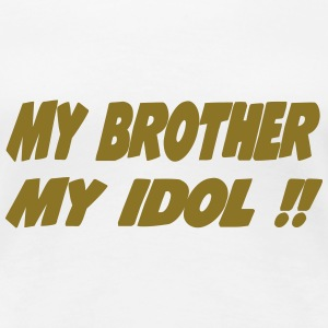 My brother My idol !! 111 Camisetas - Camiseta premium mujer