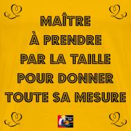 Motif ~ MAÎTRE à PRENDRE PAR LA TAILLE pour donner toute sa MESURE - Jeux de Mots Francois Ville
