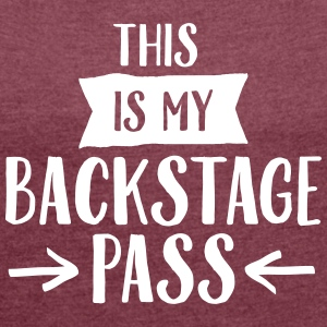 This Is My Backstage Pass T-shirts - Vrouwen T-shirt met opgerolde mouwen