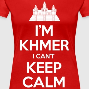 I'm Khmer I Can't Keep Calm T-Shirts - Women's Premium T-Shirt