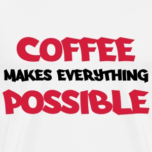 Coffee makes everything possible T-Shirts - Männer Premium T-Shirt