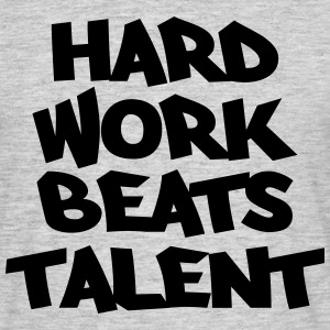 Hard work beats talent T-shirts - Mannen T-shirt