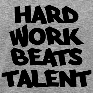 Hard work beats talent T-Shirts - Männer Premium T-Shirt