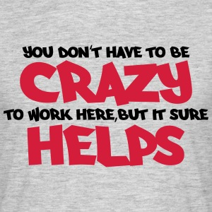 You don't have to be crazy to be crazy... T-shirts - Herre-T-shirt