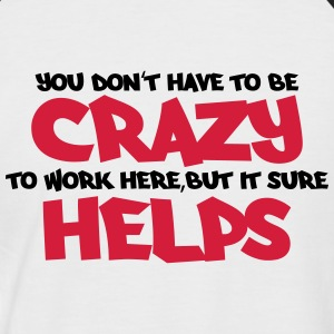 You don't have to be crazy to be crazy... T-shirts - Mannen baseballshirt korte mouw