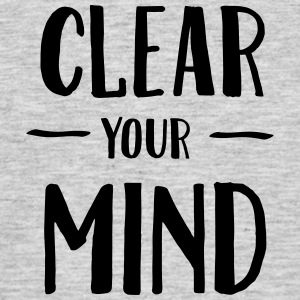 Clear Your Mind T-Shirts - Men's T-Shirt