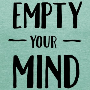 Empty Your Mind T-Shirts - Frauen T-Shirt mit gerollten Ärmeln