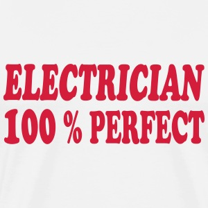 Electrician 100 % perfect T-shirts - Mannen Premium T-shirt