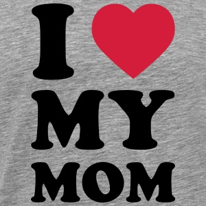 I LOVE MY MOM T-Shirts - Men's Premium T-Shirt