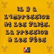 Motif ~ Il y a l'IMPRESSION et les FAITS, la PRESSION et les FÉES - Jeux de Mots Francois Ville
