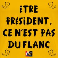 Motif ~ Être PRÉSIDENT, ce n'est pas du FLANC - Jeux de Mots Francois Ville