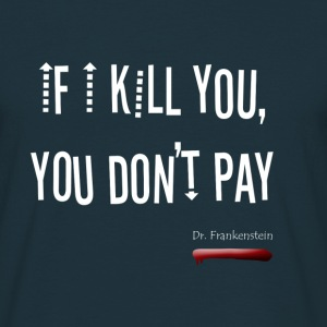 If I Kill You, you don't pay - T-shirt Homme