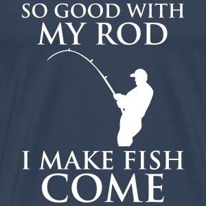 So Good With My Rod T-Shirts - Men's Premium T-Shirt