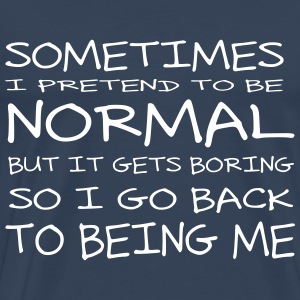 Sometimes I Pretend To Be Normal T-Shirts - Men's Premium T-Shirt