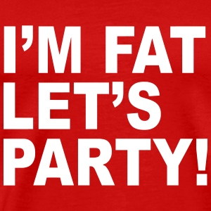 I'm Fat... Let's Party! T-Shirts - Men's Premium T-Shirt