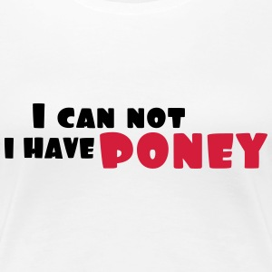 i can not i have poney - T-shirt Premium Femme
