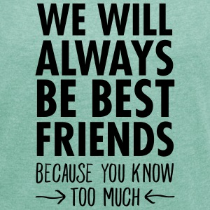 We Will Always Be Best Friends... T-Shirts - Frauen T-Shirt mit gerollten Ärmeln