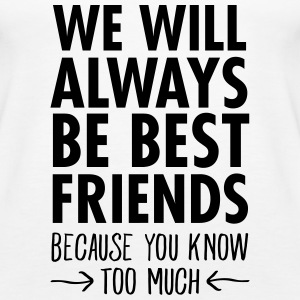 We Will Always Be Best Friends... Tops - Frauen Premium Tank Top