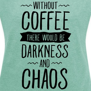 Without Coffee There Would Be Darkness And Chaos T-shirts - T-shirt med upprullade ärmar dam