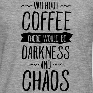 Without Coffee There Would Be Darkness And Chaos Shirts met lange mouwen - Mannen Premium shirt met lange mouwen