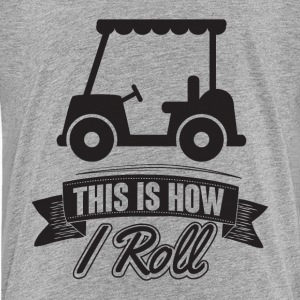 Golf: This is how i roll Shirts - Teenage Premium T-Shirt