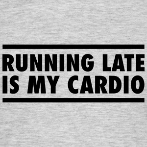 Running Late Is My Cardio Tee shirts - T-shirt Homme