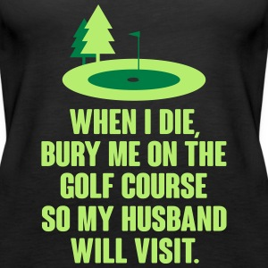 Bury me on a golf course so my husband will visit Toppar - Premiumtanktopp dam