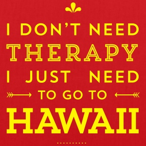I don't need Therapy, I just need to go to Hawaii Taschen & Rucksäcke - Stoffbeutel