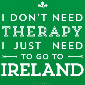 I don't need Therapy, I just need to go to Ireland Taschen & Rucksäcke - Stoffbeutel