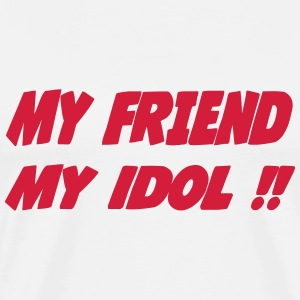 My friend My idol !! 111 Tee shirts - T-shirt Premium Homme