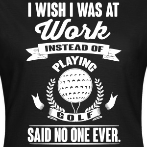 I wish I was at work instead of playing golf? Magliette - Maglietta da donna