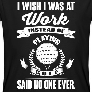 I wish I was at work instead of playing golf? T-Shirts - Männer Bio-T-Shirt
