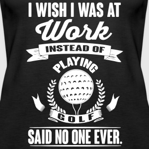 I wish I was at work instead of playing golf? Top - Canotta premium da donna
