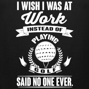I wish I was at work instead of playing golf? Tank Tops - Herre Premium tanktop