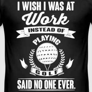 I wish I was at work instead of playing golf? T-shirts - Slim Fit T-shirt herr