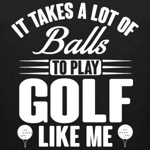 It takes a lot of balls to play golf like me Tank Tops - Herre Premium tanktop
