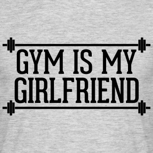 Gym Is My Girlfriend  T-shirts - Mannen T-shirt