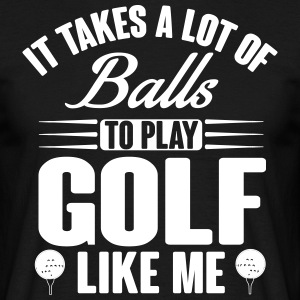 It takes a lot of balls to play golf like me T-shirts - T-shirt herr