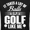 It takes a lot of balls to play golf like me T-Shirts - Men's Organic T-shirt