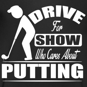 Drive for show who cares about putting T-Shirts - Men's V-Neck T-Shirt