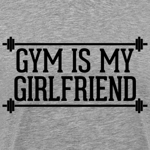 Gym Is My Girlfriend  T-Shirts - Men's Premium T-Shirt