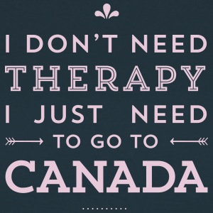 I don't need Therapy, I just need to go to Canada T-Shirts - Frauen T-Shirt