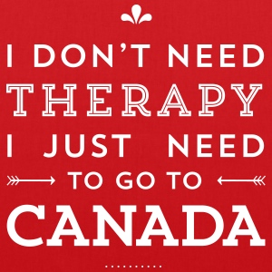I don't need Therapy, I just need to go to Canada Taschen & Rucksäcke - Stoffbeutel