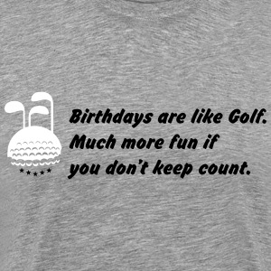 Birthays are like golf. T-Shirts - Männer Premium T-Shirt