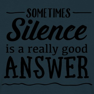 Sometimes Silence Is A Really Good Answer T-Shirts - Men's T-Shirt