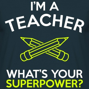 I'M A TEACHER WHAT'S YOUR SUPERPOWER? MEN T-SHIRT - Men's T-Shirt