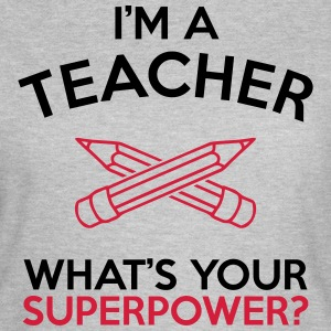 I'M A TEACHER WHAT'S YOUR SUPERPOWER? WOMEN TEE - Women's T-Shirt